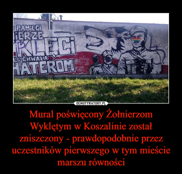 Mural poświęcony Żołnierzom Wyklętym w Koszalinie został zniszczony - prawdopodobnie przez uczestników pierwszego w tym mieście marszu równości –