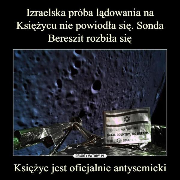 Księżyc jest oficjalnie antysemicki –
