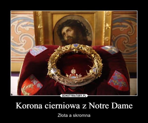 Korona cierniowa z Notre Dame – Złota a skromna