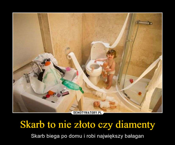 Skarb to nie złoto czy diamenty – Skarb biega po domu i robi największy bałagan