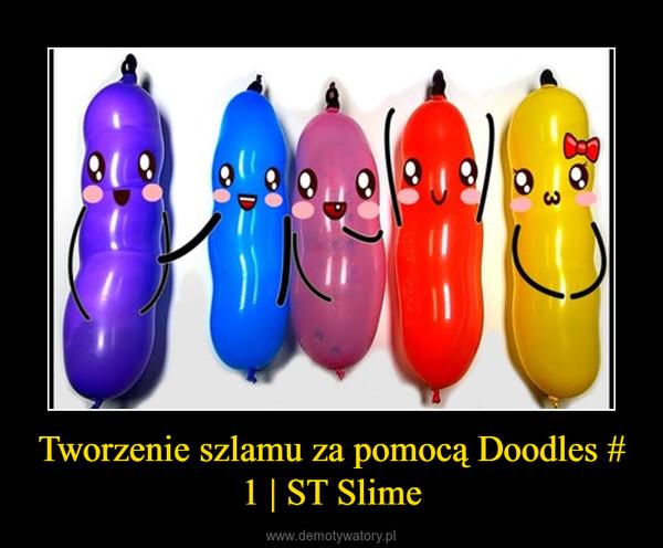 Tworzenie szlamu za pomocą Doodles # 1 | ST Slime –