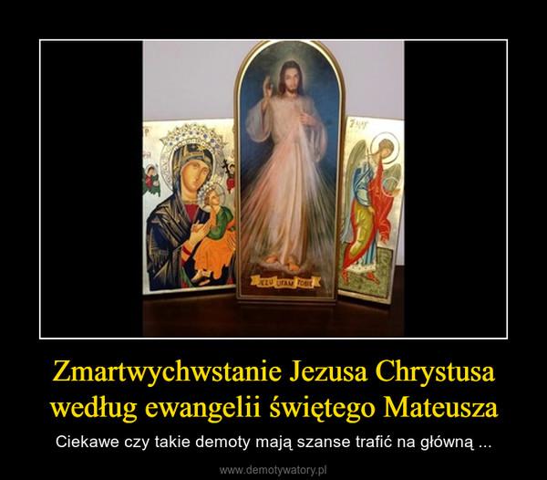 Zmartwychwstanie Jezusa Chrystusa według ewangelii świętego Mateusza – Ciekawe czy takie demoty mają szanse trafić na główną ...