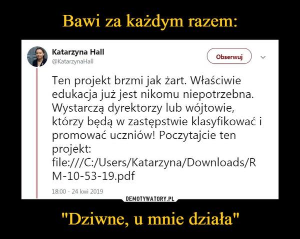 """""""Dziwne, u mnie działa"""" –  Katarzyna Hall@KatarzynaHallObserwujTen projekt brzmi jak żart. Właściwieedukacja już jest nikomu niepotrzebna.Wystarczą dyrektorzy lub wójtowie,którzy będą w zastępstwie klasyfikować ipromować uczniów! Poczytajcie tenprojekt:file:///C:/Users/Katarzyna/Downloads/RM-10-53-19.pdf18:00 24 kwi 2019"""