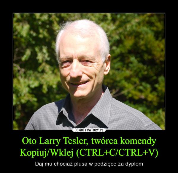 Oto Larry Tesler, twórca komendy Kopiuj/Wklej (CTRL+C/CTRL+V) – Daj mu chociaż plusa w podzięce za dyplom