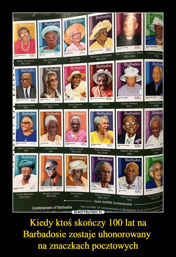 Kiedy ktoś skończy 100 lat naBarbadosie zostaje uhonorowany na znaczkach pocztowych –
