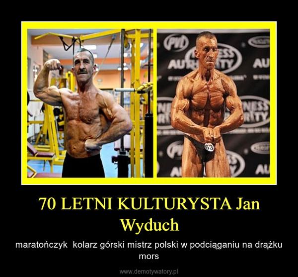 70 LETNI KULTURYSTA Jan Wyduch – maratończyk  kolarz górski mistrz polski w podciąganiu na drążku mors