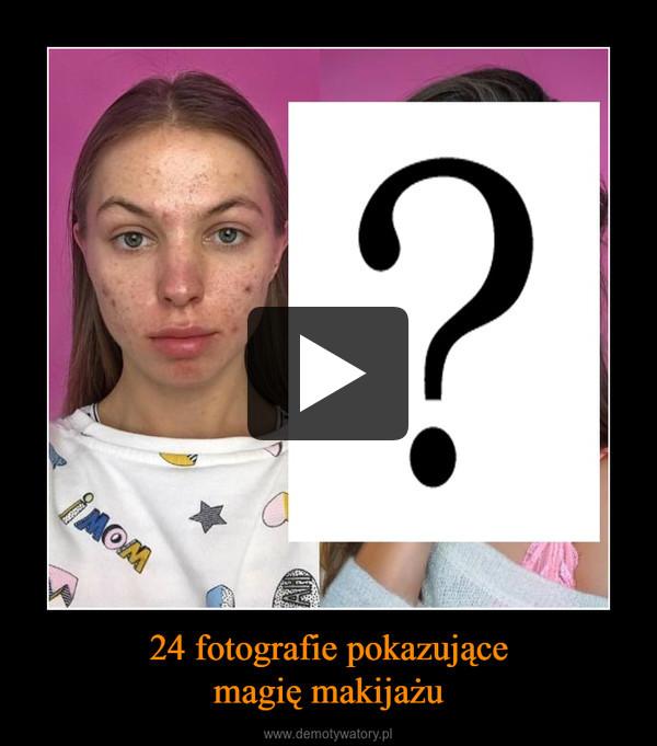 24 fotografie pokazującemagię makijażu –