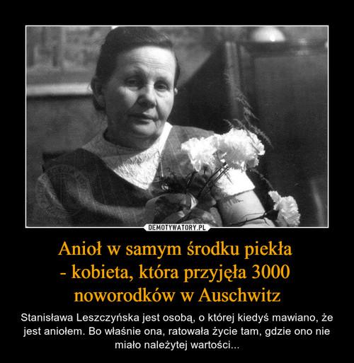 Anioł w samym środku piekła  - kobieta, która przyjęła 3000  noworodków w Auschwitz