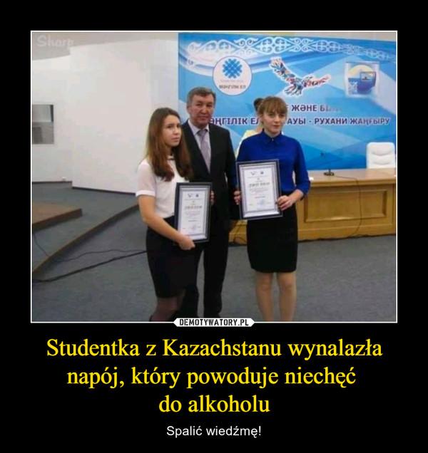 Studentka z Kazachstanu wynalazła napój, który powoduje niechęć do alkoholu – Spalić wiedźmę!