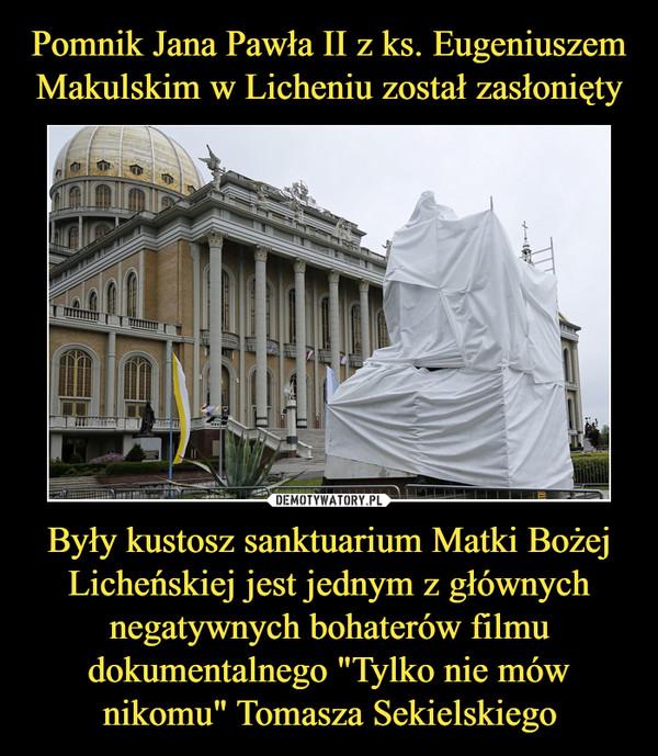 """Były kustosz sanktuarium Matki Bożej Licheńskiej jest jednym z głównych negatywnych bohaterów filmu dokumentalnego """"Tylko nie mów nikomu"""" Tomasza Sekielskiego –"""