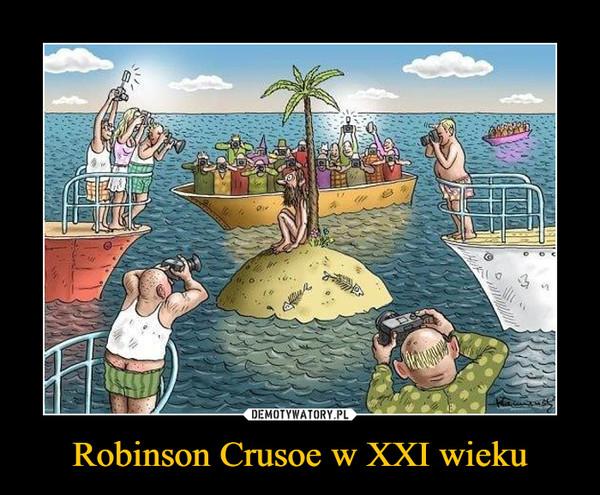 Robinson Crusoe w XXI wieku –