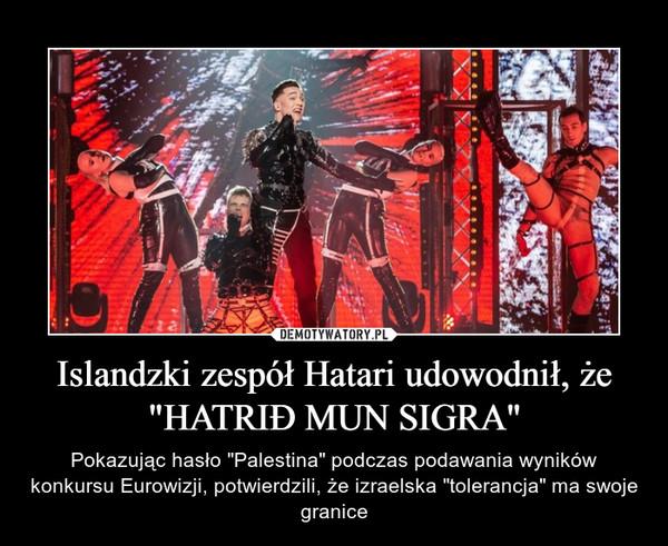 """Islandzki zespół Hatari udowodnił, że """"HATRIÐ MUN SIGRA"""" – Pokazując hasło """"Palestina"""" podczas podawania wyników konkursu Eurowizji, potwierdzili, że izraelska """"tolerancja"""" ma swoje granice"""