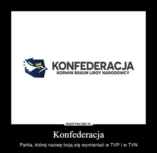 Konfederacja – Partia, której nazwę boją się wymieniać w TVP i w TVN