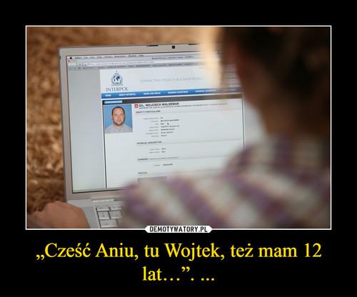 """""""Cześć Aniu, tu Wojtek, też mam 12 lat…"""". ..."""