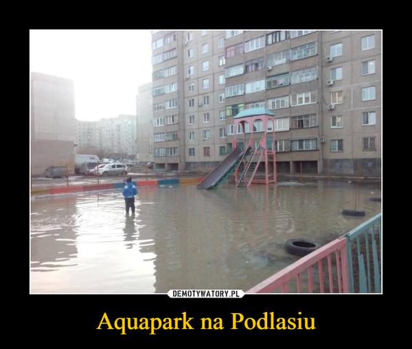 Aquapark na Podlasiu –