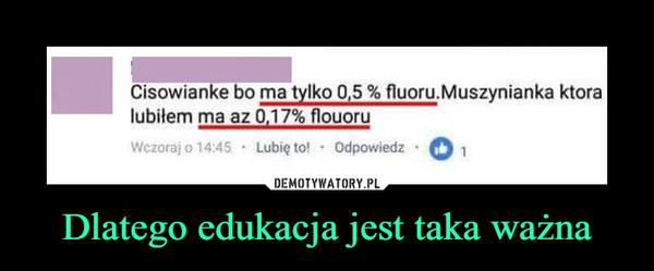 Dlatego edukacja jest taka ważna –  Cisowianke bo ma tylko 0,5 % fluoru:Muszynianka ktoralubiłem ma az 0.17% flouoruWczoraj o 14:45 Lubię to Odpowiedz 1