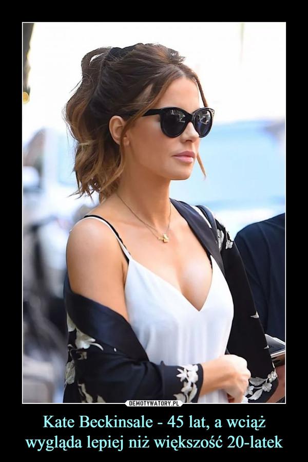 Kate Beckinsale - 45 lat, a wciąż wygląda lepiej niż większość 20-latek –