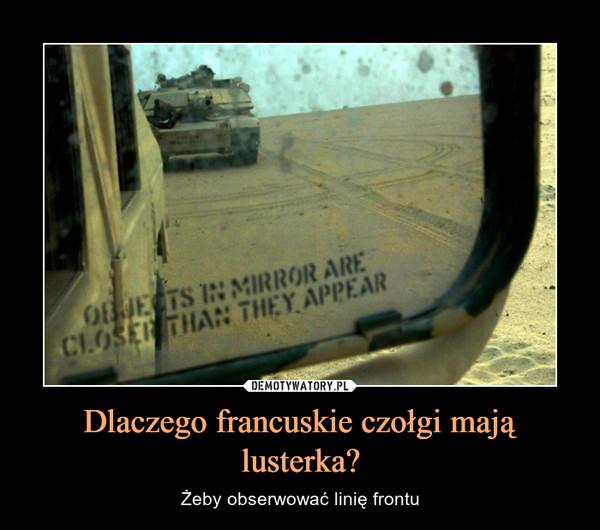 Dlaczego francuskie czołgi mają lusterka? – Żeby obserwować linię frontu