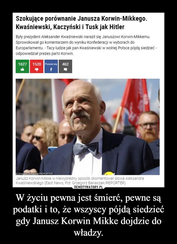 W życiu pewna jest śmierć, pewne są podatki i to, że wszyscy pójdą siedzieć gdy Janusz Korwin Mikke dojdzie do władzy. –