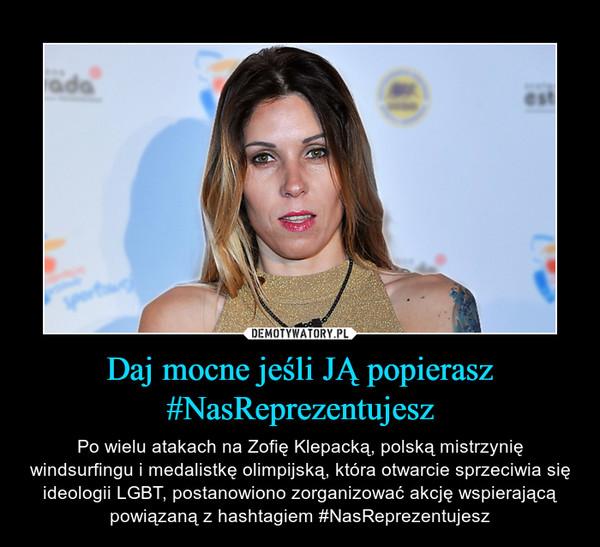 Daj mocne jeśli JĄ popierasz #NasReprezentujesz – Po wielu atakach na Zofię Klepacką, polską mistrzynię windsurfingu i medalistkę olimpijską, która otwarcie sprzeciwia się ideologii LGBT, postanowiono zorganizować akcję wspierającą powiązaną z hashtagiem #NasReprezentujesz.