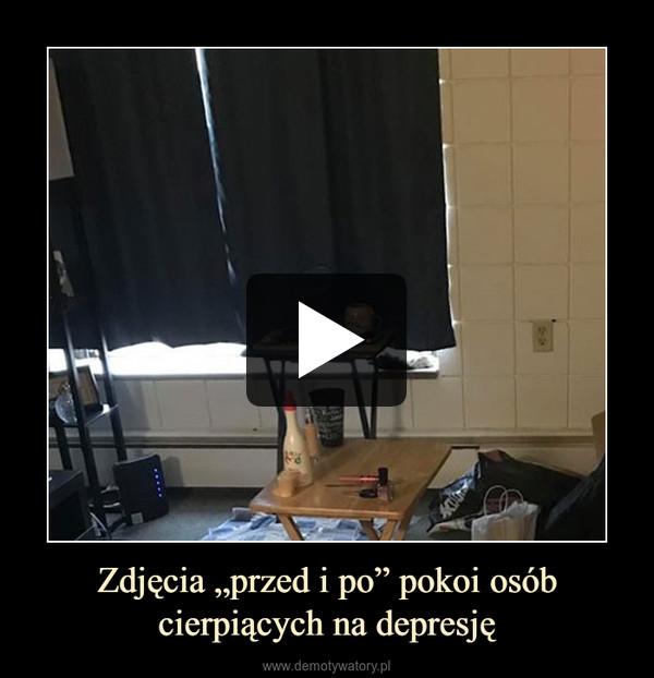"""Zdjęcia """"przed i po"""" pokoi osób cierpiących na depresję –"""