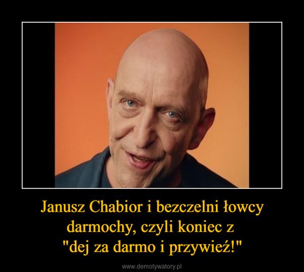 """Janusz Chabior i bezczelni łowcy darmochy, czyli koniec z """"dej za darmo i przywieź!"""" –"""