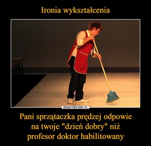 """Ironia wykształcenia Pani sprzątaczka prędzej odpowie na twoje """"dzień dobry"""" niż profesor doktor habilitowany"""