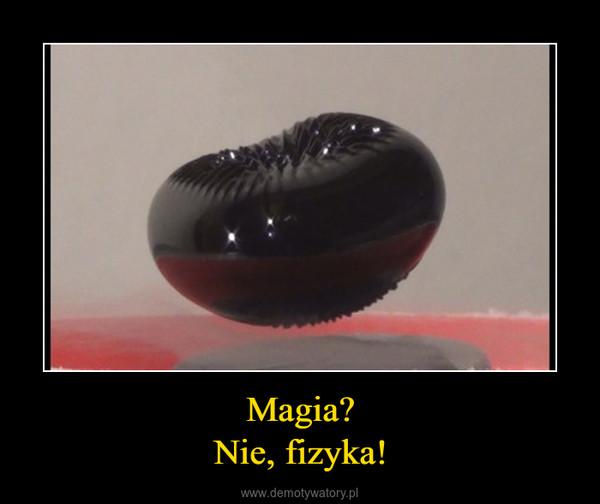 Magia?Nie, fizyka! –