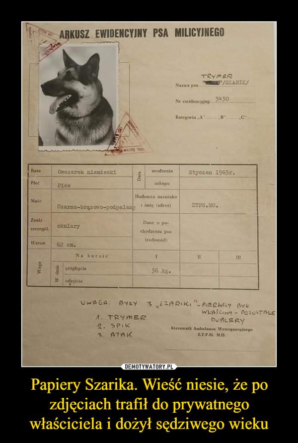 Papiery Szarika. Wieść niesie, że po zdjęciach trafił do prywatnego właściciela i dożył sędziwego wieku –  Arkusz ewidencyjny psa milicyjnego