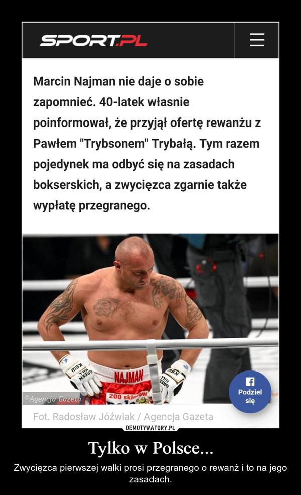 Tylko w Polsce... – Zwycięzca pierwszej walki prosi przegranego o rewanż i to na jego zasadach.