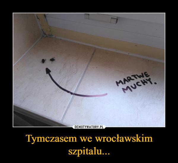 Tymczasem we wrocławskim szpitalu... –