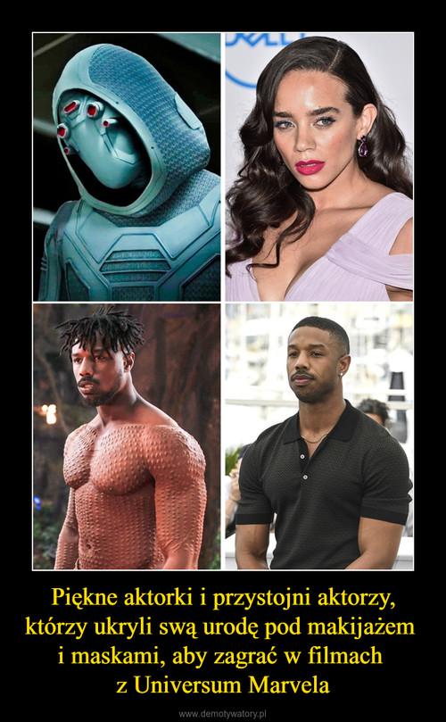 Piękne aktorki i przystojni aktorzy, którzy ukryli swą urodę pod makijażem  i maskami, aby zagrać w filmach  z Universum Marvela