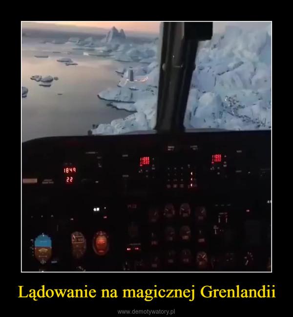 Lądowanie na magicznej Grenlandii –