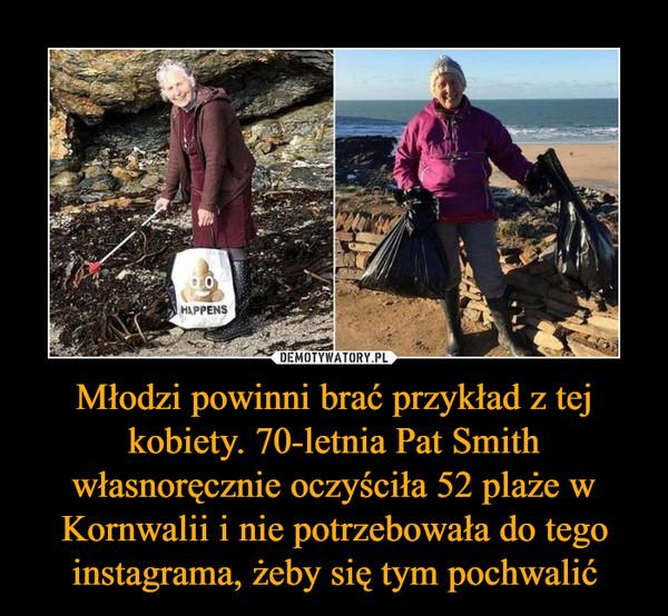 Młodzi powinni brać przykład z tej kobiety. 70-letnia Pat Smith własnoręcznie oczyściła 52 plaże w Kornwalii i nie potrzebowała do tego instagrama, żeby się tym pochwalić –