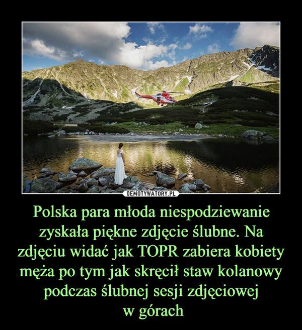 Polska para młoda niespodziewanie zyskała piękne zdjęcie ślubne. Na zdjęciu widać jak TOPR zabiera kobiety męża po tym jak skręcił staw kolanowy podczas ślubnej sesji zdjęciowej w górach –