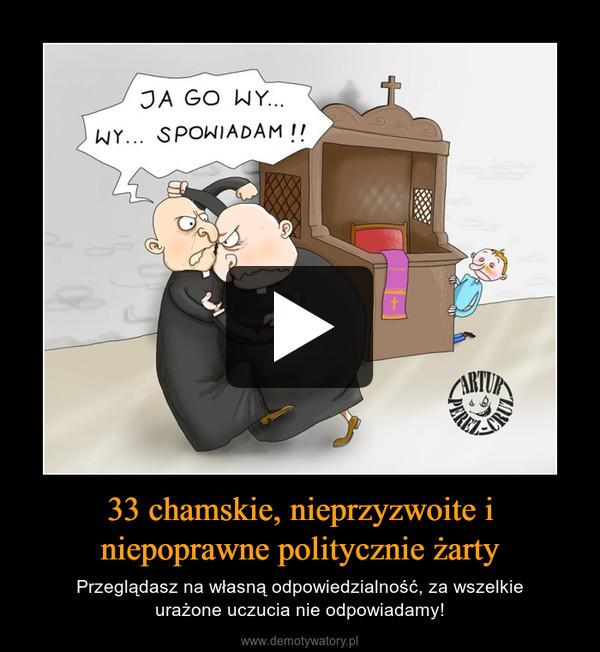 33 chamskie, nieprzyzwoite i niepoprawne politycznie żarty – Przeglądasz na własną odpowiedzialność, za wszelkieurażone uczucia nie odpowiadamy!
