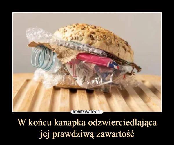 W końcu kanapka odzwierciedlającajej prawdziwą zawartość –