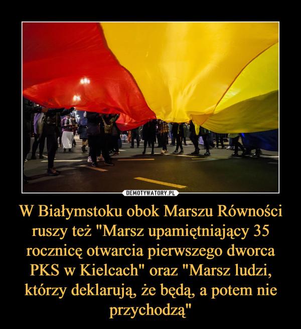 """W Białymstoku obok Marszu Równości ruszy też """"Marsz upamiętniający 35 rocznicę otwarcia pierwszego dworca PKS w Kielcach"""" oraz """"Marsz ludzi, którzy deklarują, że będą, a potem nie przychodzą"""" –"""