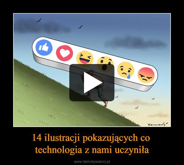 14 ilustracji pokazujących co technologia z nami uczyniła –