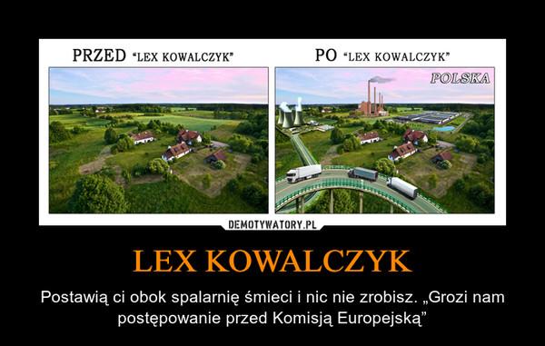 """LEX KOWALCZYK – Postawią ci obok spalarnię śmieci i nic nie zrobisz. """"Grozi nam postępowanie przed Komisją Europejską"""""""