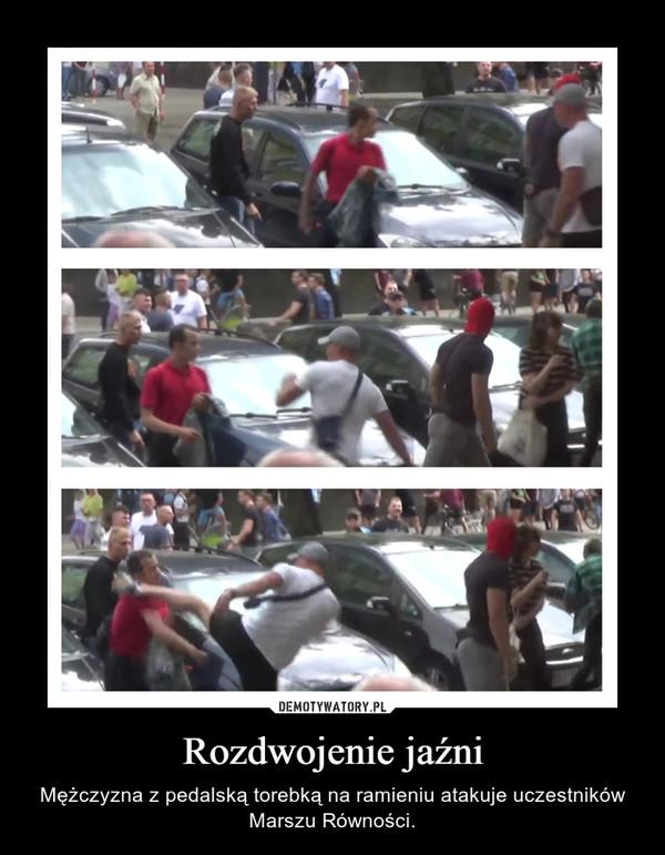 Rozdwojenie jaźni – Mężczyzna z pedalską torebką na ramieniu atakuje uczestników Marszu Równości.