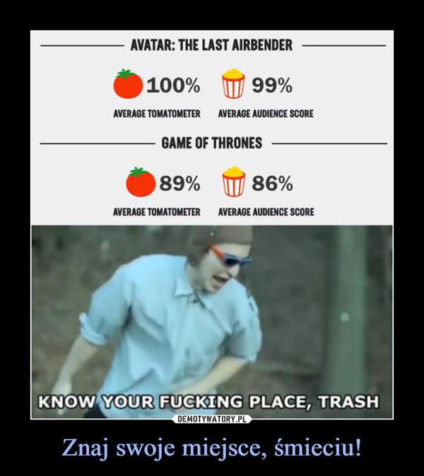 Znaj swoje miejsce, śmieciu! –