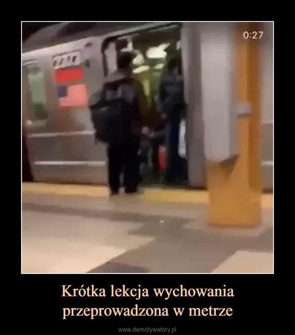 Krótka lekcja wychowania przeprowadzona w metrze –