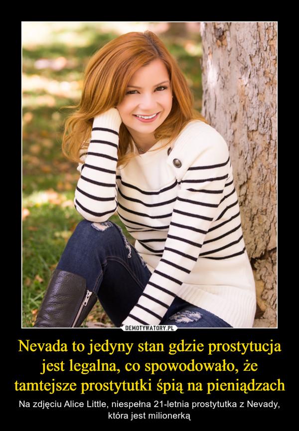 Nevada to jedyny stan gdzie prostytucja jest legalna, co spowodowało, że tamtejsze prostytutki śpią na pieniądzach – Na zdjęciu Alice Little, niespełna 21-letnia prostytutka z Nevady, która jest milionerką