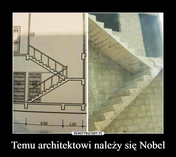 Temu architektowi należy się Nobel –