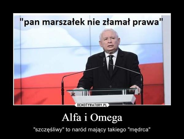 """Alfa i Omega – """"szczęśliwy"""" to naród mający takiego """"mędrca"""""""