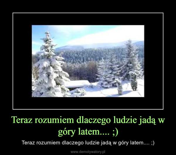Teraz rozumiem dlaczego ludzie jadą w góry latem.... ;) – Teraz rozumiem dlaczego ludzie jadą w góry latem.... ;)
