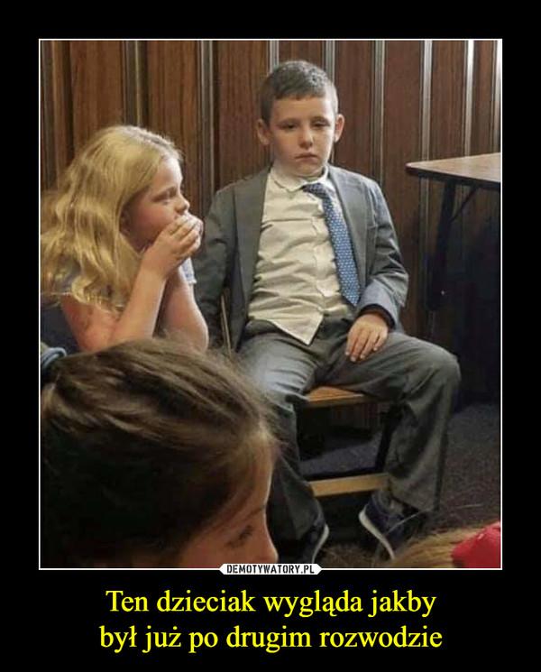 Ten dzieciak wygląda jakbybył już po drugim rozwodzie –