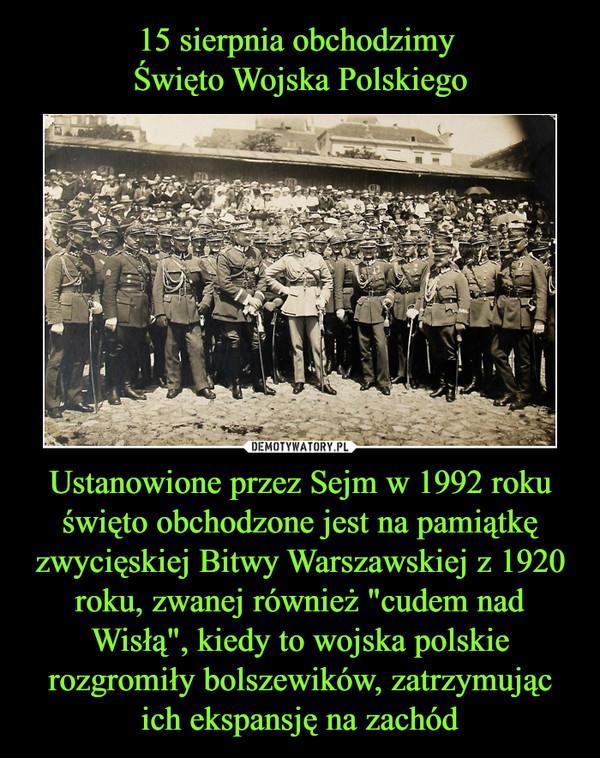 """Ustanowione przez Sejm w 1992 roku święto obchodzone jest na pamiątkę zwycięskiej Bitwy Warszawskiej z 1920 roku, zwanej również """"cudem nad Wisłą"""", kiedy to wojska polskie rozgromiły bolszewików, zatrzymując ich ekspansję na zachód –"""