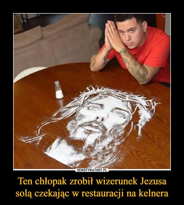 Ten chłopak zrobił wizerunek Jezusa solą czekając w restauracji na kelnera –